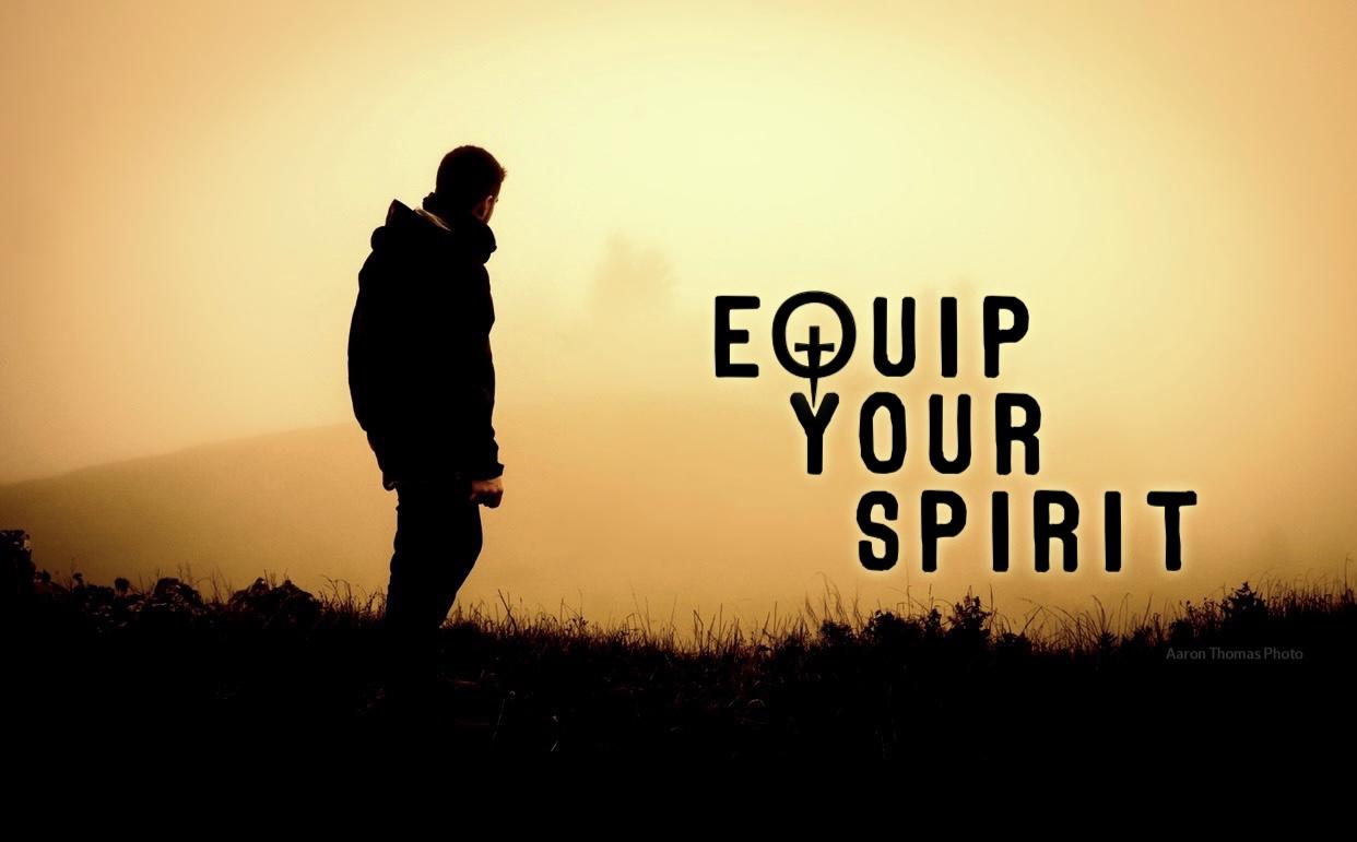 Equip Your Spirit